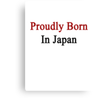 Proudly Born In Japan Canvas Print