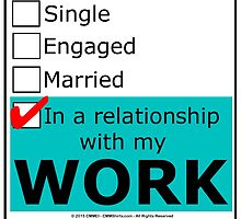 In A Relationship With My Work by cmmei