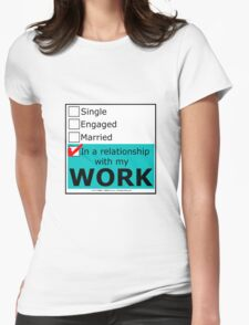 In A Relationship With My Work Womens Fitted T-Shirt