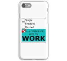 In A Relationship With My Work iPhone Case/Skin