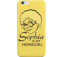 Sophia is my Homegirl iPhone Case/Skin