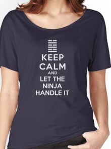 Keep Calm - And Let The Ninja Handle It Women's Relaxed Fit T-Shirt