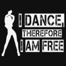 I DANCE, THEREFORE I AM FREE by mcdba