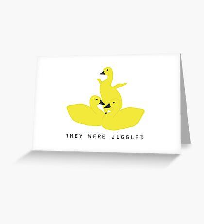 Baby geese - goslings! They were juggled! Greeting Card