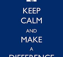 Keep Calm and Make a Difference by Heavenridge