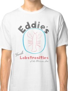 Eddie's Fresh Lobstrosities of the Western Sea Classic T-Shirt