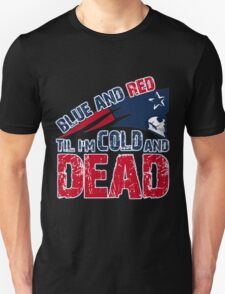 Patriots Blue and Red Til I'm Cold and Dead Unisex T-Shirt