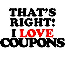 That's Right! I Love Coupons by Jessica Slater
