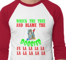 WRECK THE TREE AND BLAME THE DOGGIES Men's Baseball ¾ T-Shirt