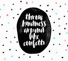 Throw kindness around like confetti by Elisabeth Fredriksson