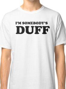 i'm somebody's DUFF  Classic T-Shirt