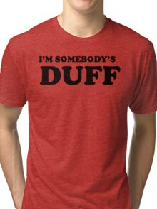 i'm somebody's DUFF  Tri-blend T-Shirt