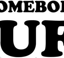 i'm somebody's DUFF  Sticker