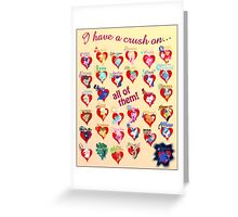 I have a crush on... all of them! - 3 Greeting Card