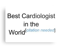 Best Cardiologist in the World - Citation Needed! Metal Print