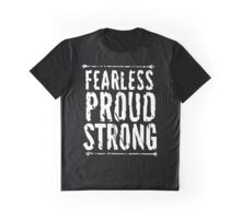 Fearless, Proud, and Strong Graphic T-Shirt
