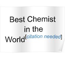 Best Chemist in the World - Citation Needed! Poster