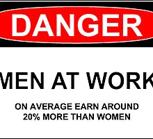 DANGER: MEN AT WORK [on average earn 20% more than women] by Rob Price