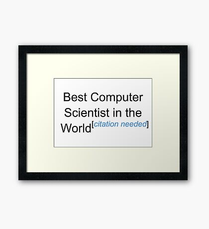 Best Computer Scientist in the World - Citation Needed! Framed Print