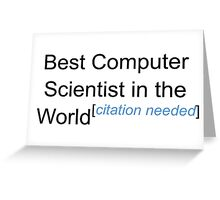 Best Computer Scientist in the World - Citation Needed! Greeting Card