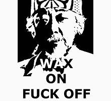 WAX ON FUCK OF  T-Shirt