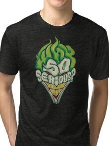 Why So Serious? - Joker Tri-blend T-Shirt