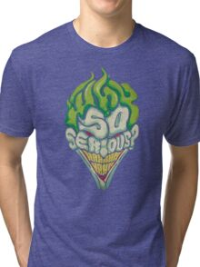 Why So Serious? - Joker Tri-blend T-Shirt