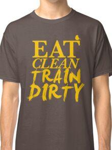 Eat Clean. Train Dirty - Yellow Classic T-Shirt