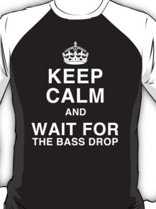 Keep Calm and Wait for the Bass Drop T-Shirt