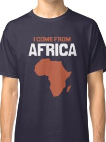 I come from Africa Classic T-Shirt