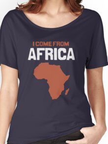 I come from Africa Women's Relaxed Fit T-Shirt