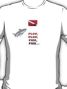 Shark Dive! Plop, plop, fizz, fizz... T-Shirt