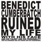 Benedict Cumberbatch Ruined My Life (with his face) by jimbaby