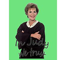 In Judge Judy We Trust Photographic Print