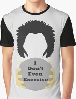 I Don't Even Exercise Graphic T-Shirt