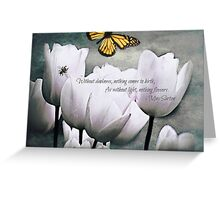 Without light, nothing flowers Greeting Card