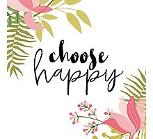 Choose Happy Photographic Print