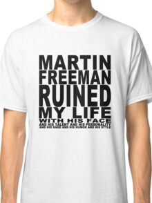 Martin Freeman Ruined My Life (with his face) Classic T-Shirt