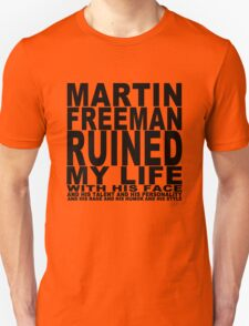 Martin Freeman Ruined My Life (with his face) Unisex T-Shirt