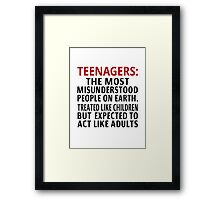 Teenagers: The Most Misunderstood People On Earth Framed Print