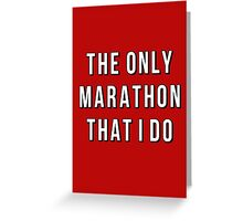 The Only Marathon That I Do Greeting Card