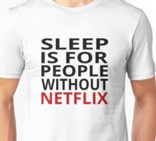 Sleep Is For People Without Netflix Unisex T-Shirt