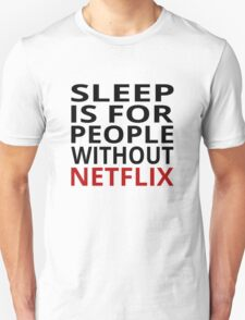 Sleep Is For People Without Netflix T-Shirt