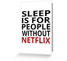 Sleep Is For People Without Netflix Greeting Card