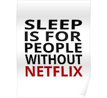 Sleep Is For People Without Netflix Poster