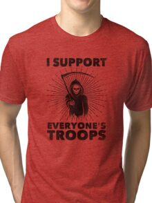 I Support Everyone's Troops (Political /Statement) - Grim Reaper  Tri-blend T-Shirt