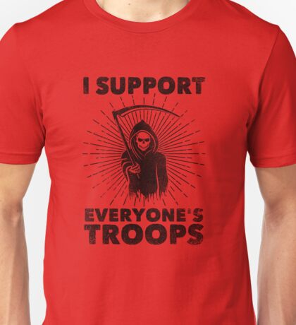 I Support Everyone's Troops (Political /Statement) - Grim Reaper  Unisex T-Shirt