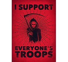 I Support Everyone's Troops (Political /Statement) - Grim Reaper  Photographic Print