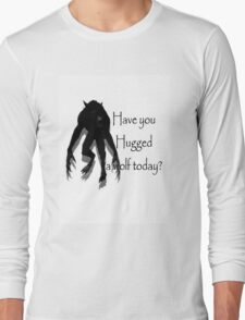 Have You Hugged a Wolf (with white background) Long Sleeve T-Shirt