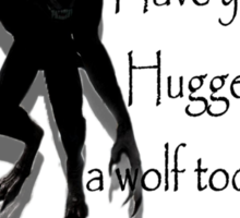 Have You Hugged a Wolf (with white background) Sticker